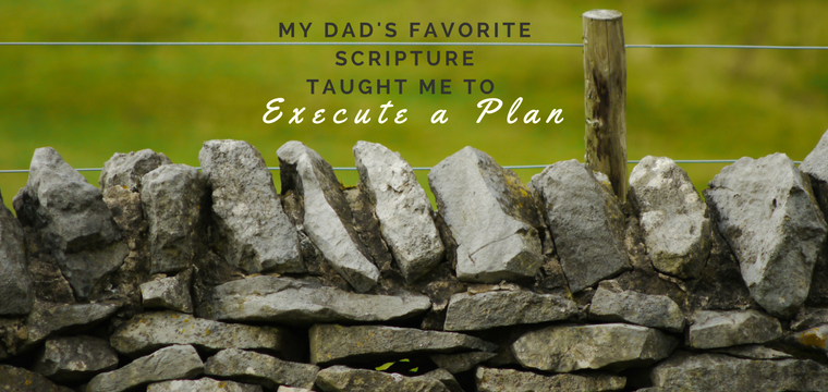 My Dad's Favorite Scripture Taught Me to Execute a Plan