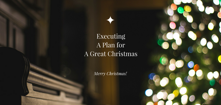 Executing A Plan for A Great Christmas
