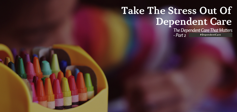 Take The Stress Out Of Dependent Care