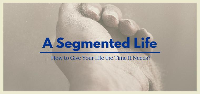 A Segmented Life