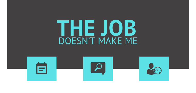 The Job Doesn't Make Me
