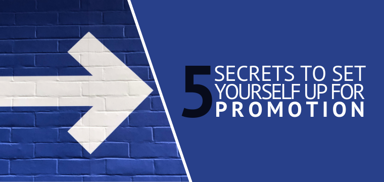Five Secrets to Set Yourself Up for Promotion