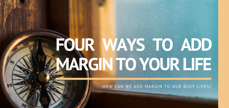 Four Ways to Add Margin to Your Life