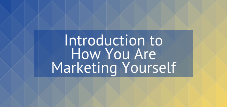 Introduction to How You Are Marketing Yourself