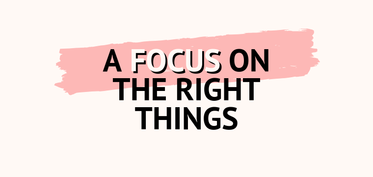 A Focus on the Right Things