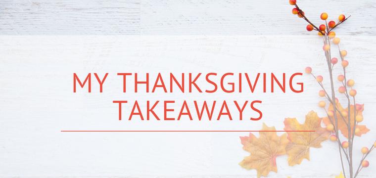 My Thanksgiving Takeaways