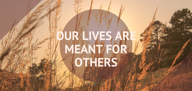 Our Lives Are Meant for Others